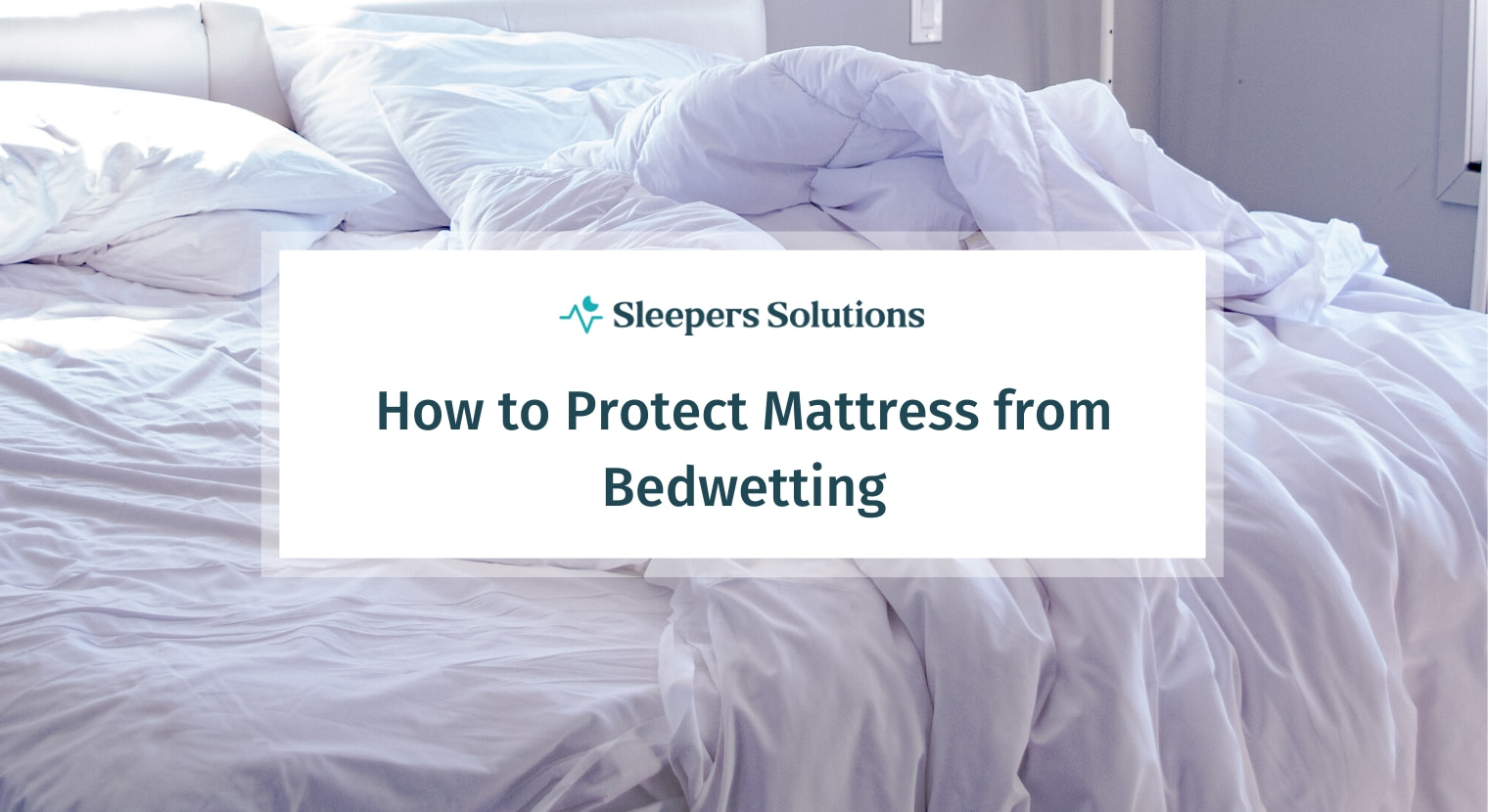 How to Protect your Mattress from Bedwetting