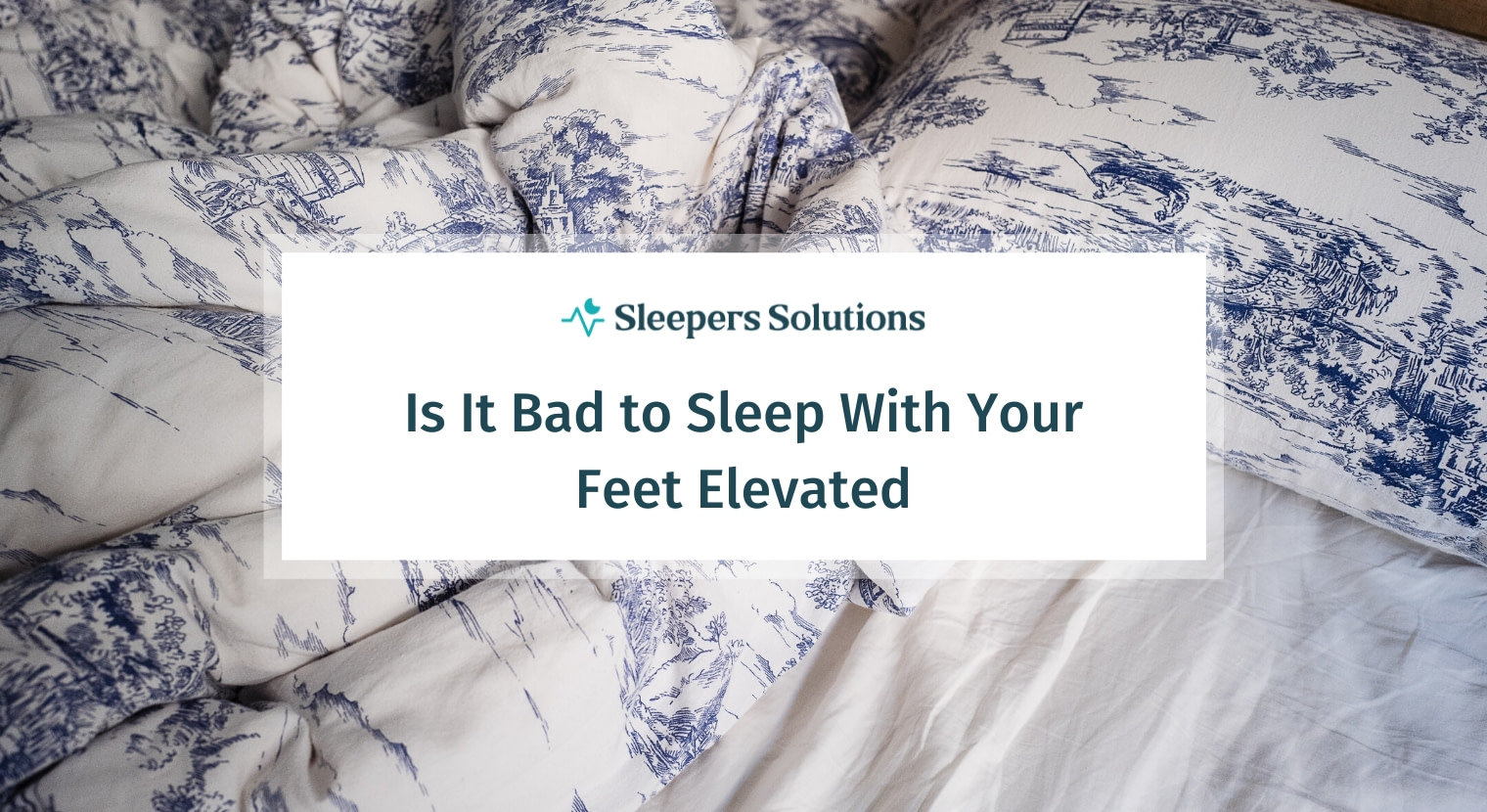 Is It Bad to Sleep with Your Feet Elevated