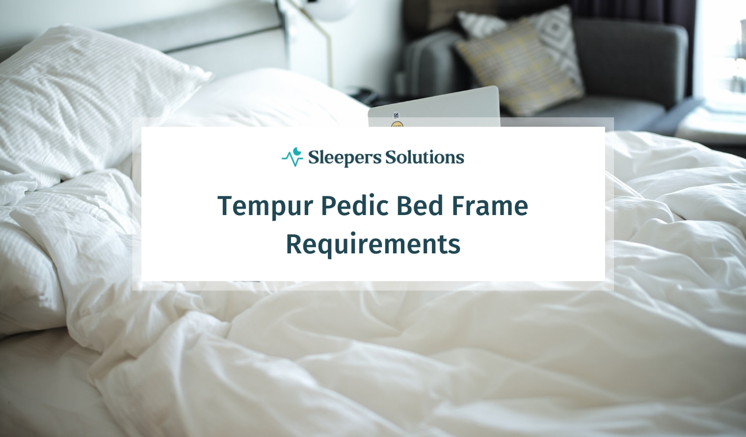 Tempur Pedic Bed Frame Requirements | 2021 Guide