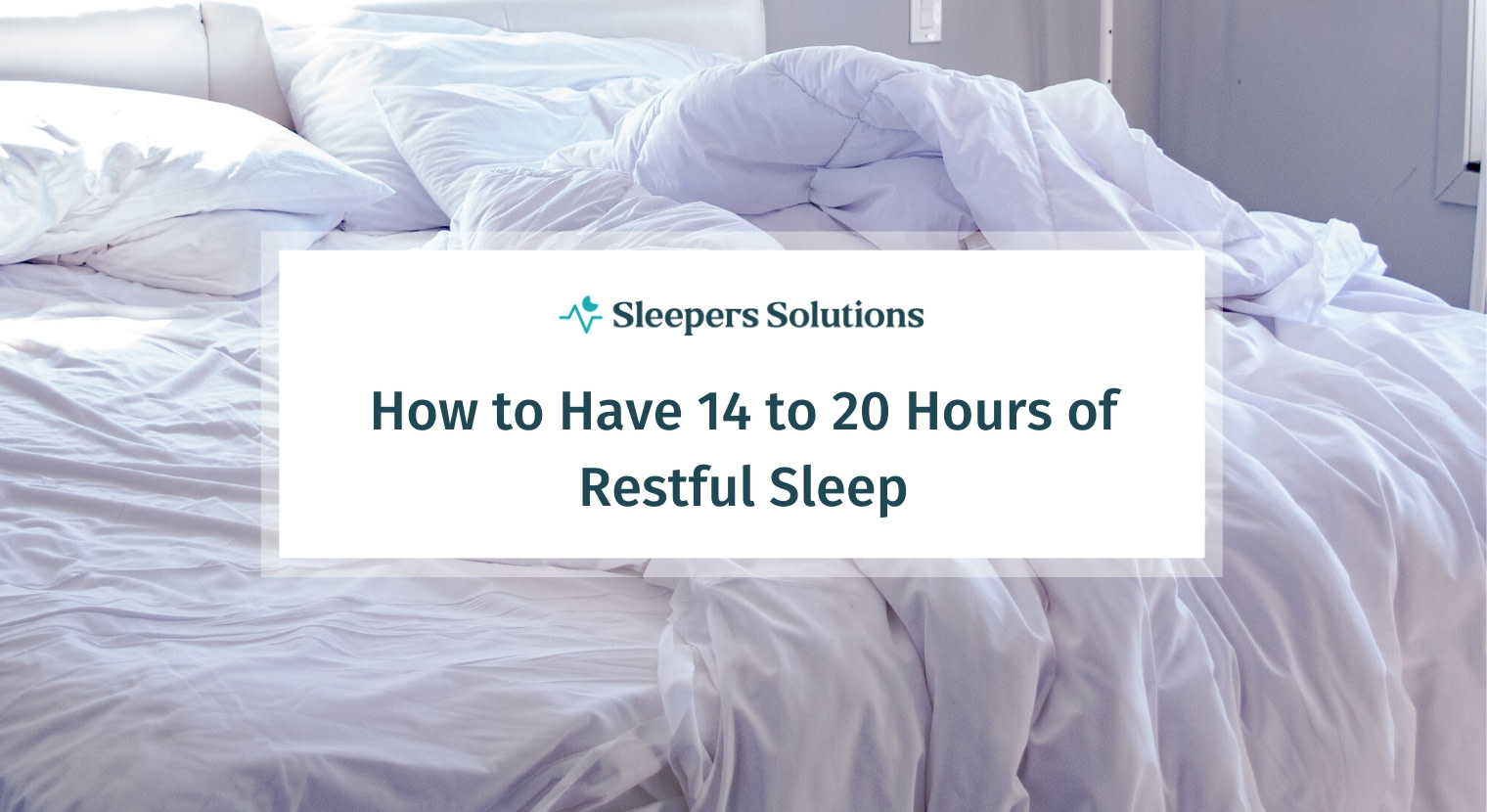 How to Have 14 to 20 Hours of Restful Sleep