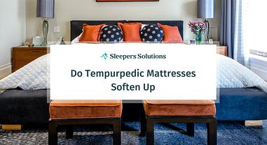 Do Tempurpedic Mattresses Soften Up